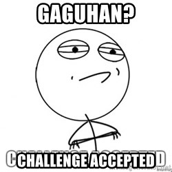 Challenge Accepted HD - gaguhan? challenge accepted