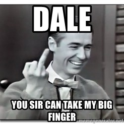 Mr Rogers gives the finger - Dale  You sir Can Take My Big Finger