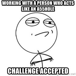 Challenge Accepted HD 1 - Working with a person who acts like an a55hole challenge accepted
