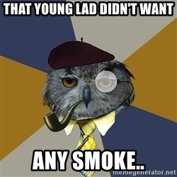 Art Professor Owl - That young lad didn't want Any smoke..