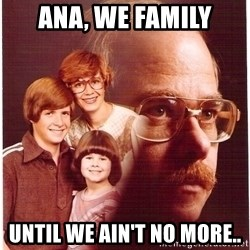 Family Man - Ana, we family Until we ain't no more..