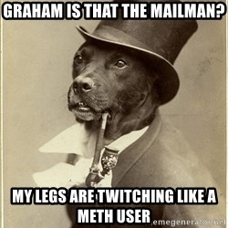 rich dog - graham is that the mailman? my legs are twitching like a meth user