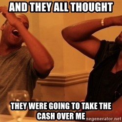 kanye west jay z laughing - And they all thought  they were going to take the cash over me