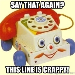 Sinister Phone - Say that again? This line is crappy!