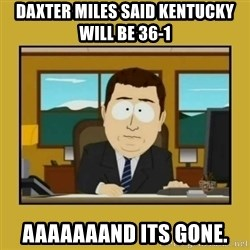 aaand its gone - DAXTER MILES SAID KENTUCKY WILL BE 36-1 AAAAAAAND ITS GONE.