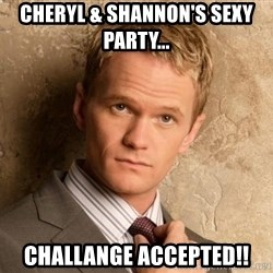 BARNEYxSTINSON - cheryl & shannon's sexy party... challange accepted!!