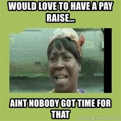 Sugar Brown - would love to have a pay raise... Aint nobody got time for that