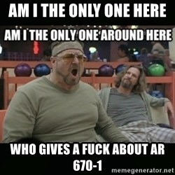 angry walter - Am I the only one here  Who gives a fuck about AR 670-1