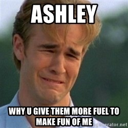 Crying Dawson - ashley why u give them more fuel to make fun of me