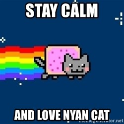 Nyancat - stay calm and love nyan cat