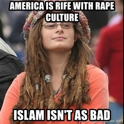 College Liberal - america is rife with rape culture islam isn't as bad