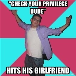 "Douchebag Roommate - ""check your privilege dude"" hits his girlfriend"