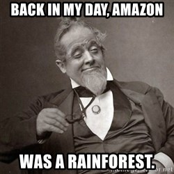 1889 [10] guy - back in my day, amazon was a rainforest.