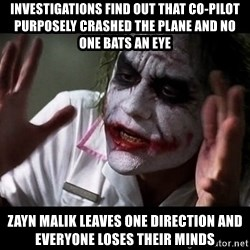 joker mind loss - Investigations find out that co-pilot purposely crashed the plane and no one bats an eye Zayn Malik leaves One Direction and everyone loses their minds