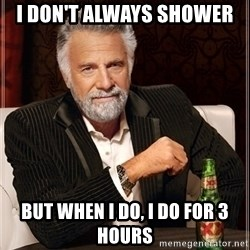 Dos Equis Guy gives advice - I don't always shower But when I do, I do for 3 hours