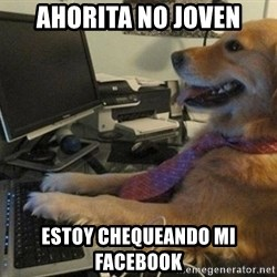 I have no idea what I'm doing - Dog with Tie - Ahorita no joven Estoy chequeando mi Facebook