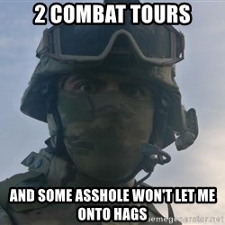 Aghast Soldier Guy - 2 Combat tours and some asshole won't let me onto hags