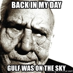 Back In My Day - BACK IN MY DAY GULF WAS ON THE SKY