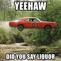 Dukes of Hazzard - YeeHaw Did you say liquor