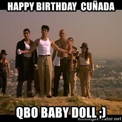 Blood in blood out - Happy birthday  cuñada Qbo baby doll ;)