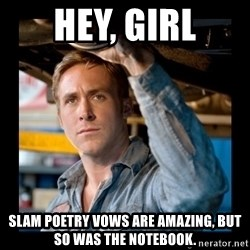 Confused Ryan Gosling - Hey, girl Slam poetry vows are amazing, but so was The Notebook.