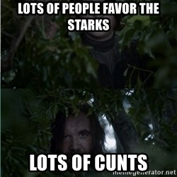 Arya & The Hound - lots of people favor the starks lots of cunts