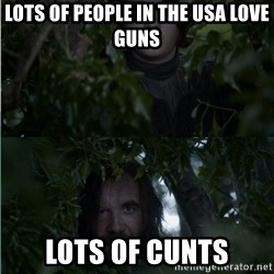 Arya & The Hound - lots of people in the usa love guns lots of cunts