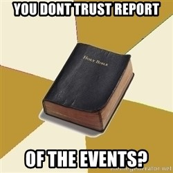 Denial Bible - YOU DONT TRUST REPORT OF THE EVENTS?