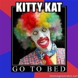 go to bed clown  - kitty kat