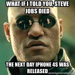 What if I told you / Matrix Morpheus - what if i told you, steve jobs died the next day iphone 4s was released