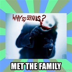 Why so serious? meme -  Met the family