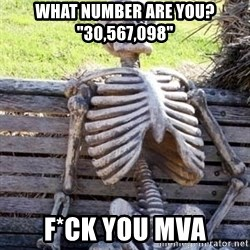 "Waiting Skeleton - what number are you? ""30,567,098"" F*ck you MVA"
