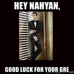 BondMessi - Hey Nahyan, Good luck for your GRE