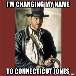 Indiana Jones - I'm changing my name to connecticut Jones