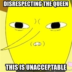 LEMONGRAB - Disrespecting the queen This is UNACCEPTABLE