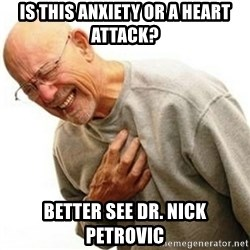 Right In The Childhood Man - Is this anxiety or a heart attack? Better see Dr. Nick Petrovic