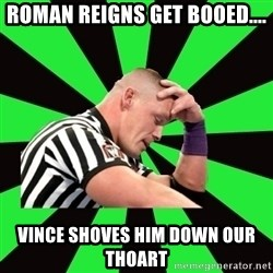 Deep Thinking Cena - Roman Reigns get booed.... Vince shoves him down our thoart