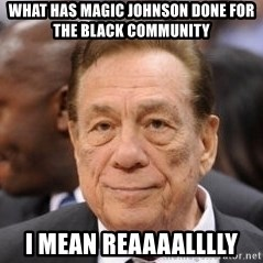 Donald Sterling - what has magic johnson done for the black community I mean reaaaalllly