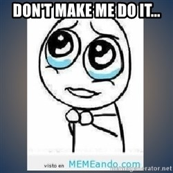 meme tierno - don't make me do it...