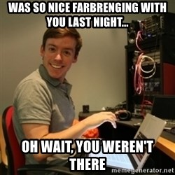 Ridiculously Photogenic Journalist - was so nice farbrenging with you last night... Oh wait, you weren't there