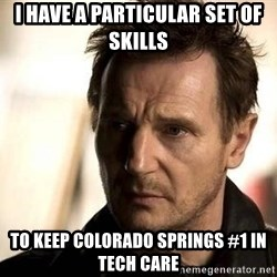 Liam Neeson meme - I have a particular set of skills to keep Colorado Springs #1 in Tech Care