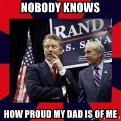 Rand Paul - Nobody knows How proud my dad is of me