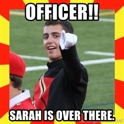 lovett - Officer!! Sarah is over there.