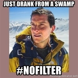Bear Grylls Piss - Just drank from a swamp #nofilter