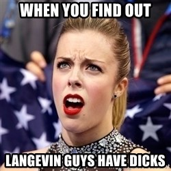 Ashley Wagner Shocker - when you find out langevin guys have dicks