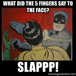 Batman Slappp - what did the 5 fingers say to the face? slappp!
