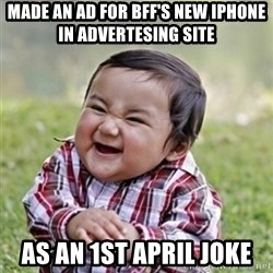 Evil kid - made an ad for bff's new iphone in advertesing site as an 1st april joke