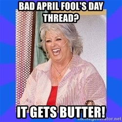 Paula Deen - Bad April Fool's Day Thread? It gets BUTTER!