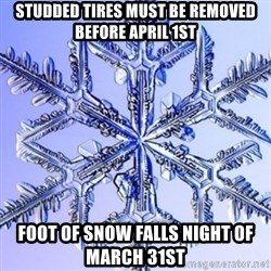 Special Snowflake meme - Studded tires must be removed before April 1st foot of snow falls night of March 31st