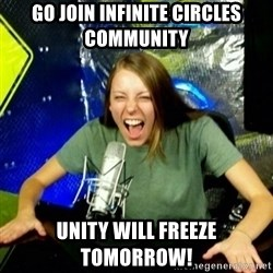 Unfunny/Uninformed Podcast Girl - Go join Infinite Circles Community  unity will freeze tomorrow!